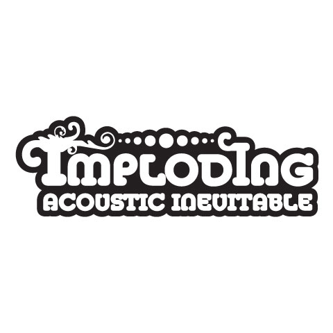 Imploding Acoustic Inevitable